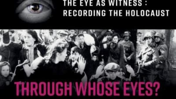 The Eye as Witness: Recording the Holocaust